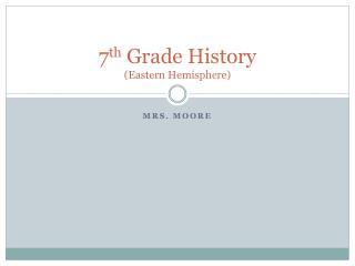 7 th  Grade History  (Eastern Hemisphere)