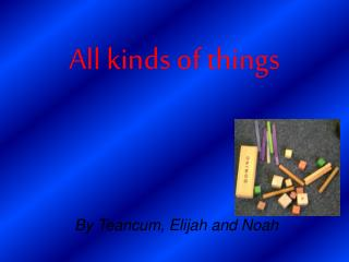 All kinds of things