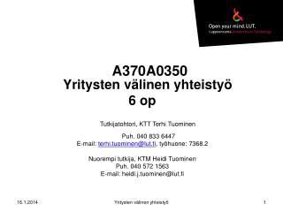 A370A0350 Yritysten välinen yhteistyö 6 op Tutkijatohtori, KTT Terhi Tuominen  Puh. 040 833 6447