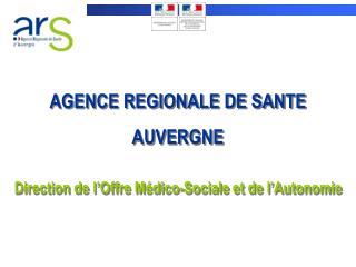 AGENCE REGIONALE DE SANTE AUVERGNE Direction de l'Offre Médico-Sociale et de l'Autonomie