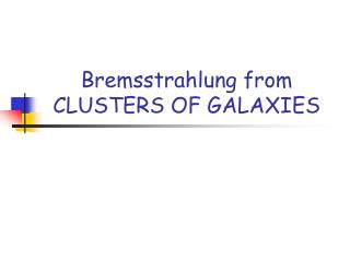 Bremsstrahlung from CLUSTERS OF GALAXIES