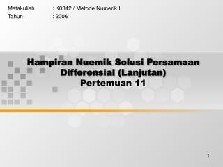 Hampiran Nuemik Solusi Persamaan Differensial (Lanjutan) Pertemuan 11