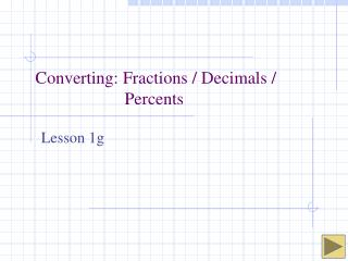 Converting: Fractions / Decimals / 	Percents