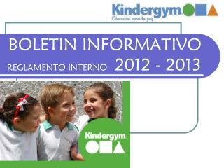 BOLETIN INFORMATIVO REGLAMENTO INTERNO    2012 - 2013