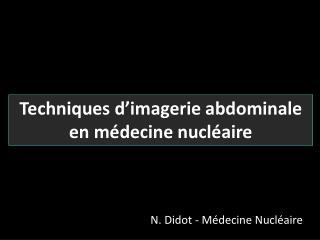 Techniques d imagerie abdominale en m decine nucl aire