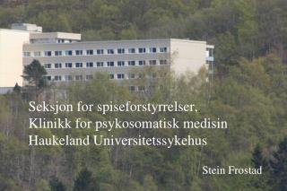 Seksjon for spiseforstyrrelser,  Klinikk for psykosomatisk medisin Haukeland Universitetssykehus