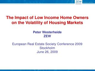 The Impact of Low Income Home Owners  on the Volatility of Housing Markets Peter Westerheide ZEW