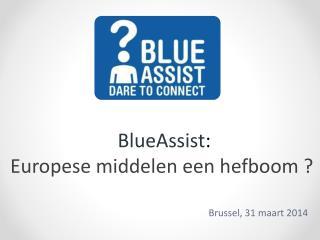BlueAssist :  Europese middelen een hefboom ?