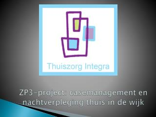 ZP3-project:  casemanagement  en nachtverpleging thuis in de wijk