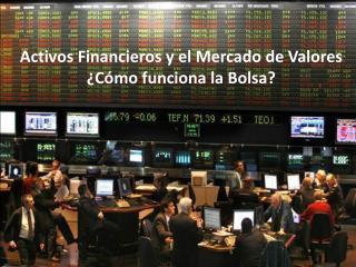 Activos Financieros y el Mercado de Valores ¿Cómo funciona la Bolsa?