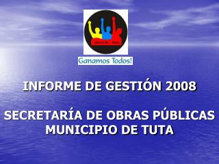 INFORME DE GESTIÓN 2008 SECRETARÍA DE OBRAS PÚBLICAS MUNICIPIO DE TUTA