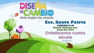 Esc. Suave Patria 26DPR0421N Puerto  P eñasco son. Zona Esc. 034 E mbellecemos nuestra escuela