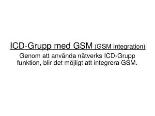 ICD-Grupp med GSM  (GSM integration )
