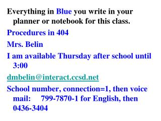 Everything in  Blue  you write in your planner or notebook for this class. Procedures in 404