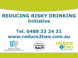 REDUCING RISKY DRINKING  Initiative Tel. 0488 33 24 31 reduce2two.au