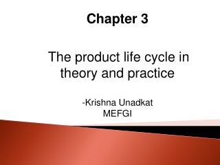 Chapter  3 The product life cycle in theory and  practice Krishna  Unadkat MEFGI