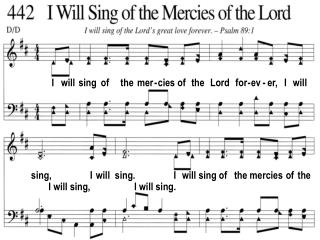 I   will  sing  of     the  mer - cies of   the   Lord   for - ev - er,   I   will