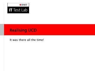 Realising UCD