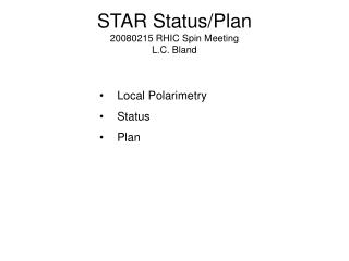STAR Status/Plan 20080215 RHIC Spin Meeting L.C. Bland