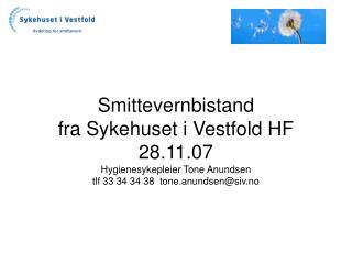Smittevernbistand fra Sykehuset i Vestfold HF 28.11.07 Hygienesykepleier Tone Anundsen tlf 33 34 34 38  tone.anundsensiv