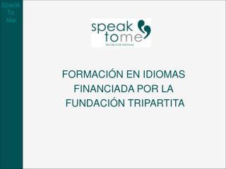 FORMACIÓN EN IDIOMAS  FINANCIADA POR LA  FUNDACIÓN TRIPARTITA