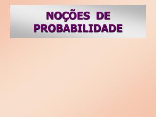 NO � �ES  DE  PROBABILIDADE