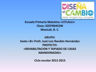 Escuela Primaria Matutina «CITLALLI» Clave: 02EPR0452W Mexicali, B. C.  GRUPO: