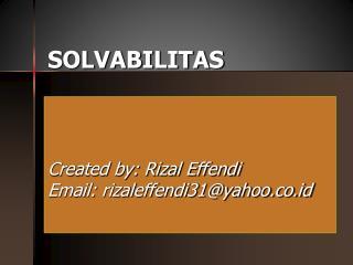 SOLVABILITAS Created by: Rizal Effendi Email: rizaleffendi31@yahoo.co.id