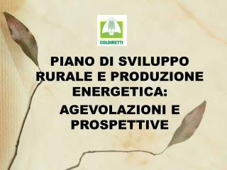 PIANO DI SVILUPPO RURALE E PRODUZIONE ENERGETICA: AGEVOLAZIONI E PROSPETTIVE
