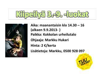 Aika: maanantaisin klo 14.30 – 16 (alkaen 9.9.2013- ) Paikka: Kokkolan urheilutalo