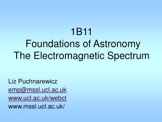 1B11  Foundations of Astronomy The Electromagnetic Spectrum