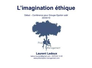 Laurent Ledoux ledoux.laurent@gmail � 0478 62 14 20 philosophie-management