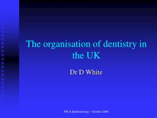 The organisation of dentistry in the UK