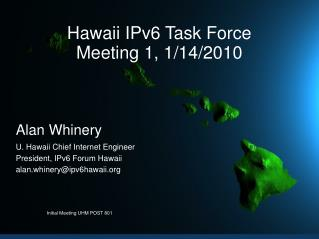 Hawaii IPv6 Task Force Meeting 1, 1/14/2010