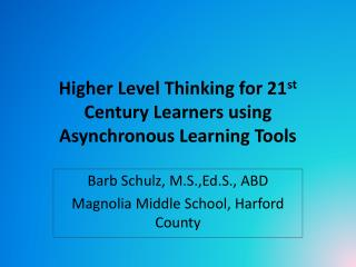 Higher Level Thinking for 21 st  Century Learners using Asynchronous Learning Tools