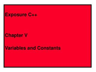 Exposure C++ Chapter V Variables and Constants