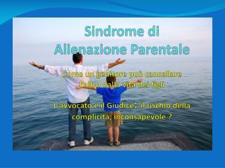Sindrome di Alienazione Parentale  Come un genitore pu  cancellare l altro dalla vita dei figli  Lavvocato e il Giudice: