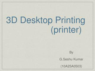 3D Desktop Printing                   (printer)