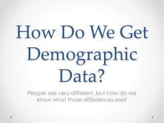 How Do We Get Demographic Data?
