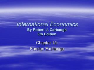 International Economics By Robert J. Carbaugh 9th Edition