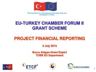 EU-TURKEY CHAMBER FORUM II GRANT SCHEME  PROJECT FINANCIAL REPORTING 2  July  2013
