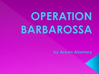 OPERATION BARBAROSSA by Areen Alamery