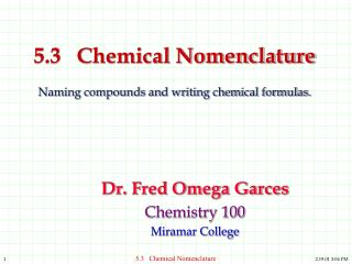 5.3   Chemical Nomenclature  Naming compounds and writing chemical formulas.