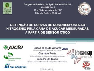 Lucas Rios do Amaral Engenheiro Agrônomo - Mestrando em Fitotecnia Gustavo Portz