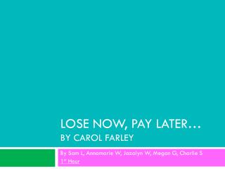 LOSE NOW, PAY LATER… BY CAROL FARLEY