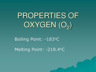 PROPERTIES OF OXYGEN (O 2 )