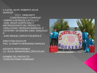 "C.A.M No. 49 DR. ROBERTO SOLIS QUIROGA C.C.T. 15EML0557C  ""CONSTRUYENDO SONRISAS"""