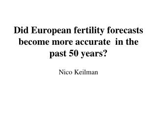Did European fertility forecasts become more accurate  in the past 50 years?