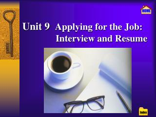 Unit 9   Applying for the Job:               Interview and Resume