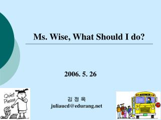 Ms. Wise, What Should I do?